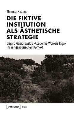 Die fiktive Institution als ästhetische Strategie von Nisters,  Theresa