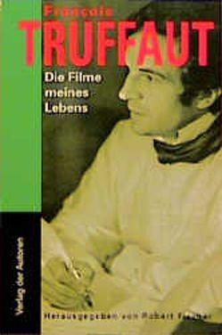 Die Filme meines Lebens von Fischer,  Robert, Grafe,  Frieda, Patalas,  Enno, Truffaut,  François