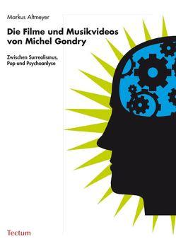Die Filme und Musikvideos von Michel Gondry von Altmeyer,  Markus