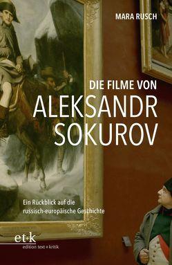 Die Filme von Aleksandr Sokurov von Rusch,  Mara