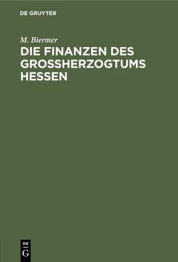 Die Finanzen des Großherzogtums Hessen von Biermer,  M.