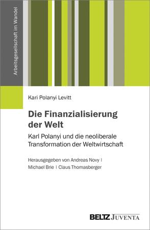 Die Finanzialisierung der Welt von Brie,  Michael, Novy,  Andreas, Polanyi-Levitt,  Kari, Thomasberger,  Claus
