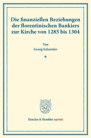 Die finanziellen Beziehungen der florentinischen Bankiers zur Kirche von 1285 bis 1304. von Schneider,  Georg