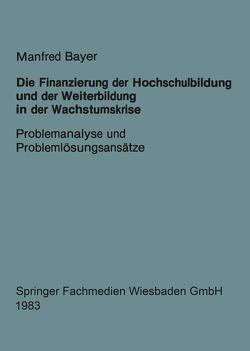 Die Finanzierung der Hochschulbildung und der Weiterbildung in der Wachstumskrise von Bayer,  Manfred