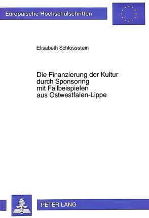 Die Finanzierung der Kultur durch Sponsoring mit Fallbeispielen aus Ostwestfalen-Lippe von Schlossstein,  Elisabeth