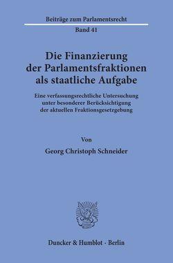 Die Finanzierung der Parlamentsfraktionen als staatliche Aufgabe. von Schneider,  Georg Christoph