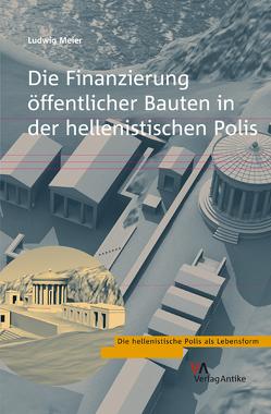 Die Finanzierung öffentlicher Bauten in der hellenistischen Polis von Meier,  Ludwig