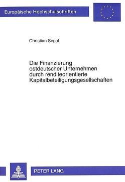 Die Finanzierung ostdeutscher Unternehmen durch renditeorientierte Kapitalbeteiligungsgesellschaften von Segal,  Christian