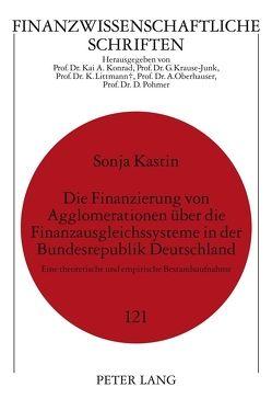 Die Finanzierung von Agglomerationen über die Finanzausgleichssysteme in der Bundesrepublik Deutschland von Kastin,  Sonja