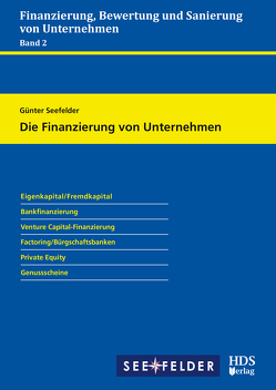 Die Finanzierung von Unternehmen von Seefelder,  Günter