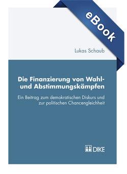 Die Finanzierung von Wahl- und Abstimmungskämpfen von Schaub,  Lukas