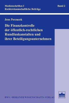 Die Finanzkontrolle der öffentlich-rechtlichen Rundfunkanstalten und ihrer Beteiligungsunternehmen von Porzucek,  Jens