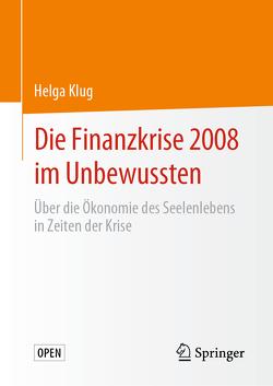 Die Finanzkrise 2008 im Unbewussten von Klug,  Helga