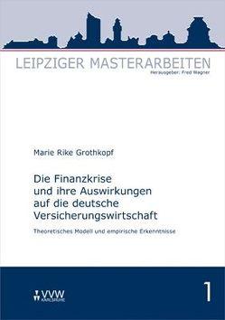 Die Finanzkrise und ihre Auswirkungen auf die deutsche Versicherungswirtschaft von Grothkopf,  Marie R, Wagner,  Fred
