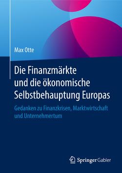 Die Finanzmärkte und die ökonomische Selbstbehauptung Europas von Otte,  Max