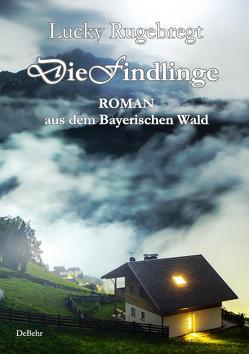 Die Findlinge – Roman aus dem Bayerischen Wald von Rugebregt,  Lucky