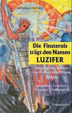 Die Finsternis trägt den Namen Luzifer von Ortner,  Reinhold