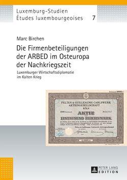 Die Firmenbeteiligungen der ARBED im Osteuropa der Nachkriegszeit von Birchen,  Marc