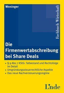 Die Firmenwertabschreibung bei Share Deals von Weninger,  Patrick