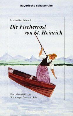 Die Fischerrosl von St. Heinrich von Heißerer,  Dirk, Schmidt,  Maximilian