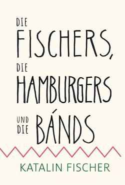 Die Fischers, die Hamburgers und die Bands von Fischer,  Katalin