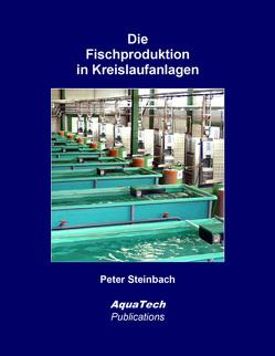 Die Fischproduktion in Kreislaufanlagen von Steinbach,  Peter