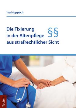 Die Fixierung in der Altenpflege aus strafrechtlicher Sicht von Hoppach,  Ina