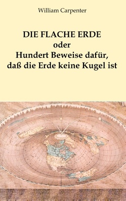 Die flache Erde oder Hundert Beweise dafür, daß die Erde keine Kugel ist von Carpenter,  William, Nowak,  Hellmuth K.