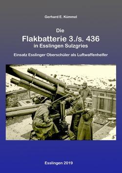 Die Flakbatterie 3./s. 436 in Esslingen-Sulzgries von Kümmel,  Gerhard