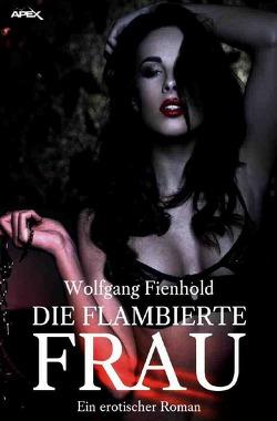Die flambierte Frau von Fienhold,  Wolfgang