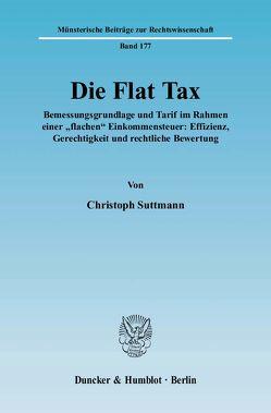 Die Flat Tax. von Suttmann,  Christoph