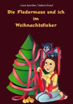 Die Fledermaus und ich im Weihnachtsfieber von Knauf,  Sabine, Spindler,  Liane