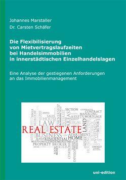 Die Flexibilierung von Mietvertragslaufzeiten bei Handelsimmobilien in innerstädtischen Einzelhandelslagen von Marstaller,  Johannes, Schäfer,  Carsten