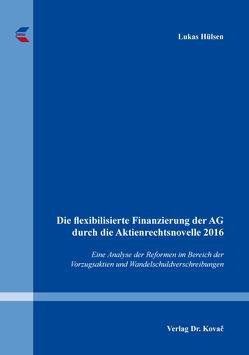 Die flexibilisierte Finanzierung der AG durch die Aktienrechtsnovelle 2016 von Hülsen,  Lukas