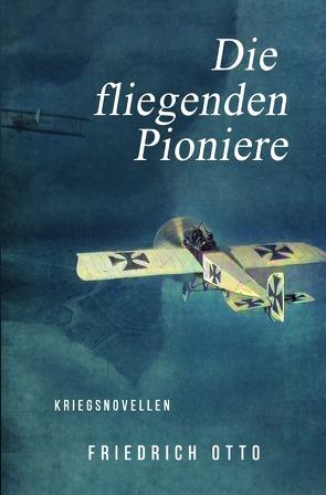 Die fliegenden Pioniere von Otto,  Friedrich