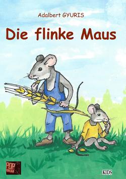Die flinke Maus von Gyuris,  Adalbert, Nemeth,  Casiana, Pop,  Traian, Rayeczky,  Robert