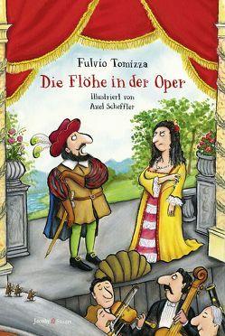 Die Flöhe in der Oper von Scheffler,  Axel, Tomizza,  Fulvio
