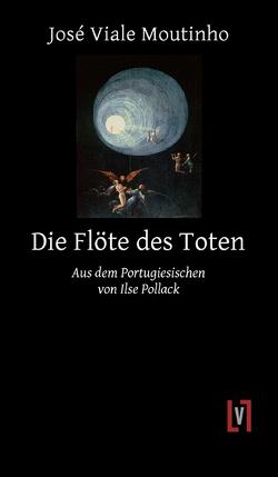 Die Flöte des Toten von Pollack,  Ilse, Viale Moutinho,  José