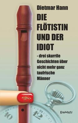 Die Flötistin und der Idiot von Hann,  Dietmar