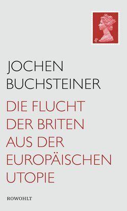 Die Flucht der Briten aus der europäischen Utopie von Buchsteiner,  Jochen