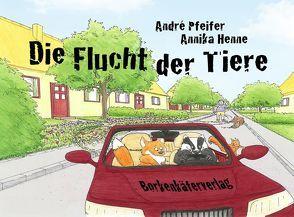 Die Flucht der Tiere von Henne,  Annika, Pfeifer,  André