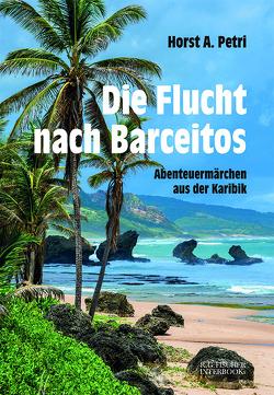 Die Flucht nach Barceitos von Petri,  Horst A.