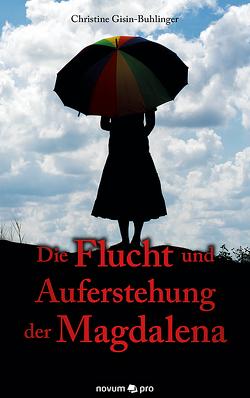 Die Flucht und Auferstehung der Magdalena von Gisin-Buhlinger,  Christine