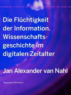 Die Flüchtigkeit der Information von Nahl,  Jan Alexander van