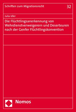 Die Flüchtlingsanerkennung von Wehrdienstverweigerern und Deserteuren nach der Genfer Flüchtlingskonvention von Idler,  Julia