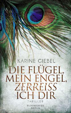 Die Flügel, mein Engel, zerreiß ich dir von Giebel,  Karine, Hagedorn,  Eliane, Runge,  Bettina