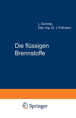 Die flüssigen Brennstoffe von Follmann,  J., Schmitz,  L.