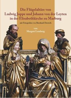 Die Flügelaltäre von Ludwig Juppe und Johann von der Leyten in der Elisabethkirche zu Marburg von Dietrich,  Bernhard, Lemberg,  Margret