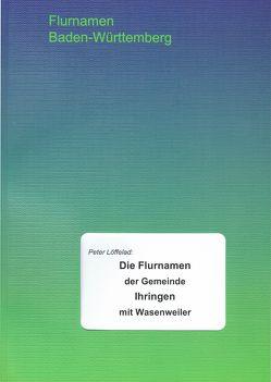 Die Flurnamen der Gemeinde Ihringen mit Wasenweiler von Löffelad,  Peter