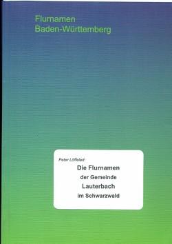 Die Flurnamen der Gemeinde Lauterbach im Schwarzwald von Löffelad,  Peter